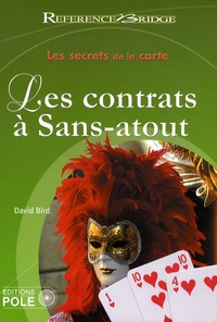 David Bird - Les secrets de la carte Les contrats à Sans-atout.