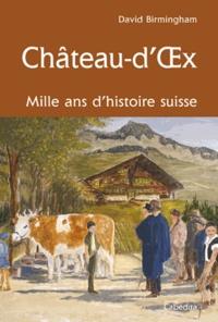 David Birmingham - Château-d'Oex mille ans d'histoire Suisse.
