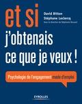 David Bitton et Stéphane Leclercq - Et si j'obtenais ce que je veux ! - Psychologie de l'engagement mode d'emploi.