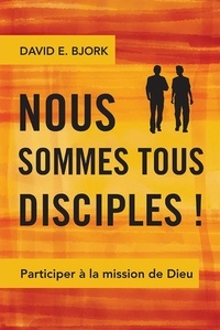 David Bjork - Nous sommes tous disciples ! Participer à la mission de Dieu.