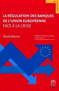David Blache - La régulation des banques de l'Union européenne face à la crise.