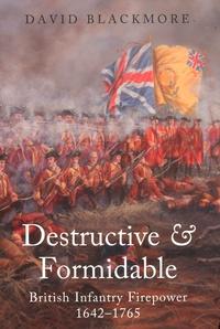 David Blackmore - Destructive and Formidable - British Infantry Firepower 1642-1765.