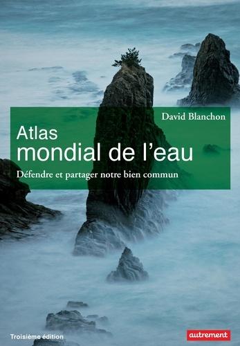 Atlas mondial de l'eau. Défendre et partager notre bien commun 3e édition