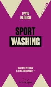 David Blough - Sportwashing - Que sont devenues les valeurs du sport  ?.