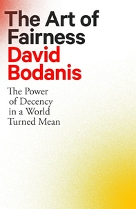 David Bodanis - The Art of Fairness - The Power of Decency in a World Turned Mean.