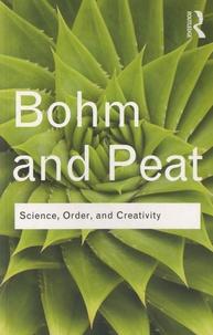 David Bohm et F David Peat - Science, Order and Creativity.