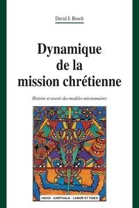 David Bosch - Dynamique de la mission chrétienne - Histoire et avenir des modèles missionnaires.