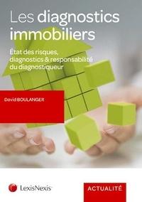 David Boulanger - Les diagnostics immobiliers - Etat des risques, diagnostics & responsabilité du diagnostiqueur.