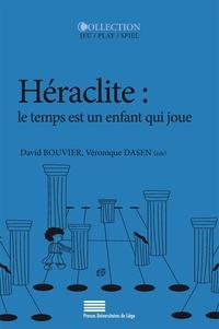 David Bouvier et Véronique Dasen - Héraclite : le temps est un enfant qui joue.