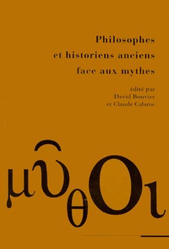 David Bouvier et  Collectif - PHILOSOPHES ET HISTORIENS ANCIENS FACE AUX MYTHES.
