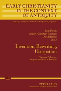 David Brakke et Anders-christian Jacobsen - Invention, Rewriting, Usurpation - Discursive Fights over Religious Traditions in Antiquity.