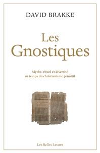 David Brakke - Les gnostiques - Mythe, rituel et diversité au temps du christianisme primitif.