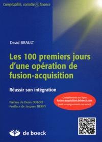 David Brault - Les 100 premiers jours d'une opération de fusion-acquisition - Réussir son intégration.
