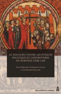 David Brégaint et Stéphane Coviaux - Le Discours contre les évêques - Politique et controverse en Norvège vers 1200.