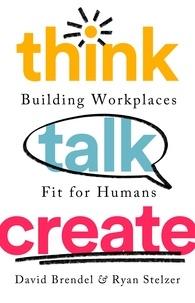 David Brendel et Ryan Stelzer - Think Talk Create - Building Workplaces Fit For Humans.