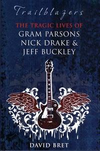 David Bret - Trailblazers, The tragic lives of Gram Parsons , Nick Drake & Jeff Buckley.