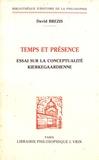 David Brezis - Temps et présence - Essai sur la conceptualité kierkegaardienne.