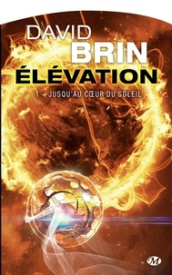 David Brin - Elévation Tome 1 : Jusqu'au coeur du soleil.