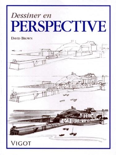 David Brown - Dessiner en perspective.
