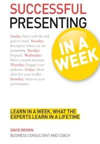 David Brown - Successful Presenting in a Week: Teach Yourself.