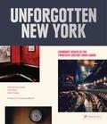 David Brun-Lambert - Unforgotten New York : Legendary Spaces of the Twentieth-Century Avant-Garde.