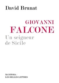 David Brunat - Giovanni Falcone, un seigneur de Sicile.