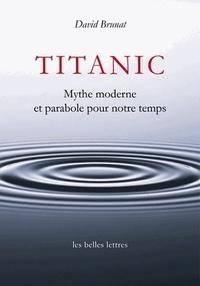 David Brunat - Titanic - Mythe moderne et parabole pour notre temps.