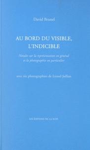 David Brunel - Au bord du visible, l'indicible - Notules sur la représentation en général et la photographie en particulier.