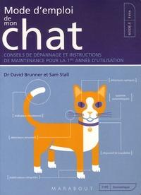 David Brunner et Sam Stall - Mode d'emploi de mon chat - Conseils de dépannage et instructions de maintenance pour la 1e année d'utilisation.