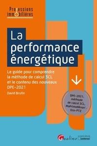 David Brutin - La performance énergétique - Le guide pour comprendre la méthode de calcul 3CL et le contenu des nouveaux DPE-2021.