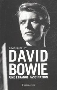 David Buckley - David Bowie - Une étrange fascination.