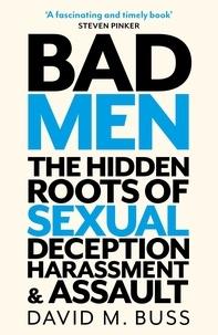 David Buss - Bad Men - The Hidden Roots of Sexual Deception, Harassment and Assault.