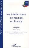David Buxton et Francis James - Les intellectuels de médias en France.