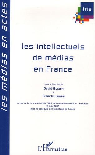 David Buxton et Francis James - Les intellectuels de médias en France.