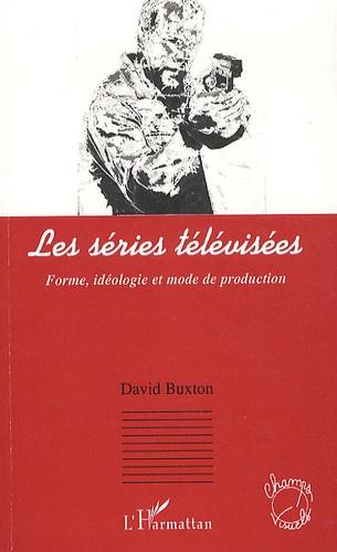 David Buxton - Les séries télévisées - Forme, idéologie et mode de production.