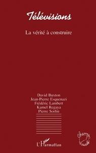 David Buxton et Jean-Pierre Esquenazi - Télévisions - La vérité à construire.