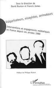 David Buxton et Francis James - Vulgarisateurs, essayistes, animateurs - Interventions et engagements médiatiques en France depuis les années 1980.