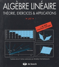 David C. Lay - Algèbre linéaire - Théorie, exercices & applications.