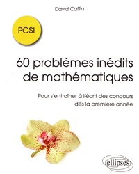 60 problèmes inédits de mathématiques PCSI - Pour sentraîner à lécrit des concours dès la première année.pdf