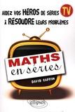 David Caffin - Maths en séries - Aidez vos héros de séries TV à résoudre leurs problèmes.