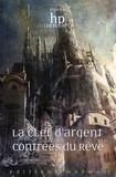 David Calvo et Morgane Caussarieu - La Clef d'argent des Contrées du Rêve - Onze clés oniriques révélées.