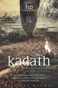 David Camus et Mélanie Fazi - Kadath - Quatre quêtes oniriques de la cité inconnue.
