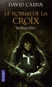 David Camus - Le Roman de la Croix Tome 2 : Morgennes.