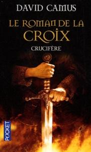 David Camus - Le Roman de la Croix Tome 3 : Crucifère.