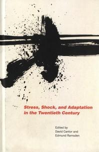 David Cantor et Edmund Ramsden - Stress, Shock, and Adaptation in the Twentieth Century.