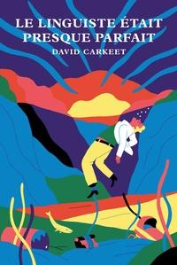 David Carkeet et Nicolas Richard - Le linguiste était presque parfait.