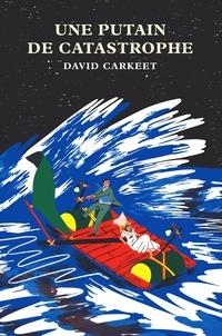 David Carkeet et Marie Chabin - Une putain de catastrophe.