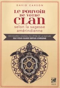 David Carson - Le pouvoir de votre clan selon la sagesse amérindienne - Découvrez l'animal ou l'être de la nature qui vous guide depuis l'origine.