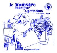 David Cavillon et Julien Billaudeau - Monstre mangeur de prénoms. 1 CD audio