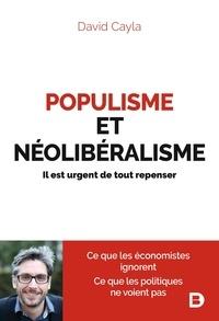 David Cayla et David Cayla - Populisme et néolibéralisme - Il est urgent de tout repenser.